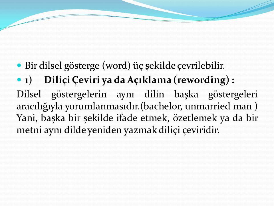 2)Dillerarası Çeviri ya da Gerçek Anlamıyla Çeviri (translation proper): Başka bir dil aracılığıyla dilsel göstergelerin yorumlanmasıdır.