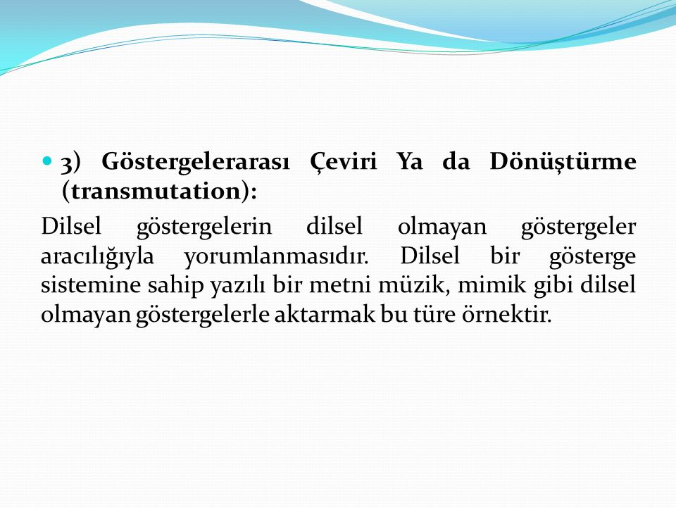 3) Göstergelerarası Çeviri Ya da Dönüştürme (transmutation): Dilsel göstergelerin dilsel olmayan göstergeler aracılığıyla yorumlanmasıdır. Dilsel bir
