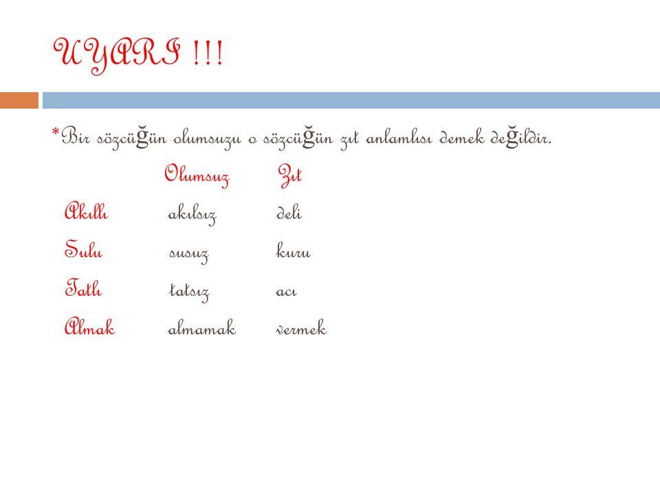 9-Zıt (kar ş ıt) Anlamlı Kelimeler *Anlamları birbirinin tersi olan kelimelerdir.