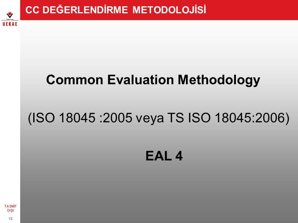 13 TASNİF DIŞI CC DEĞERLENDİRME METODOLOJİSİ Common Evaluation Methodology (ISO 18045 :2005 veya TS ISO 18045:2006) EAL 4