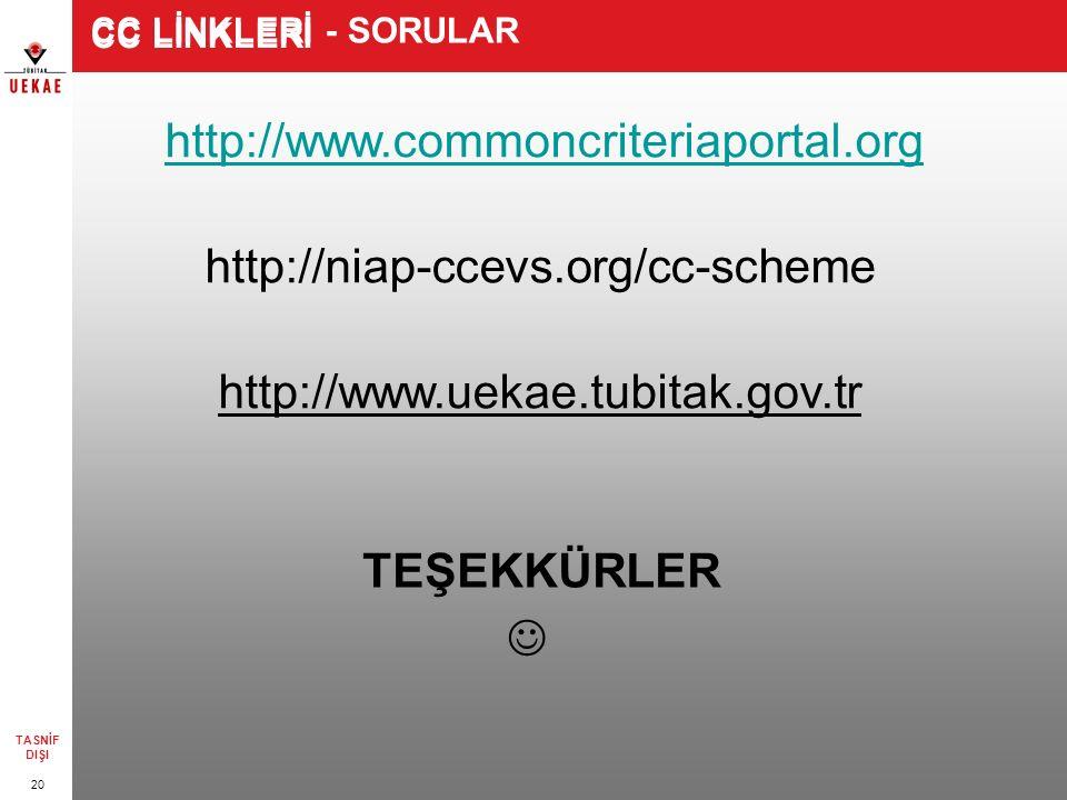 20 TASNİF DIŞI CC LİNKLERİ http://www.commoncriteriaportal.orghttp://www.commoncriteriaportal.org http://niap-ccevs.org/cc-scheme http://www.uekae.tub