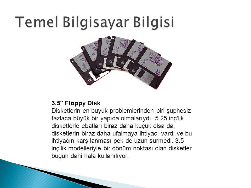 3.5 Floppy Disk Disketlerin en büyük problemlerinden biri şüphesiz fazlaca büyük bir yapıda olmalarıydı.