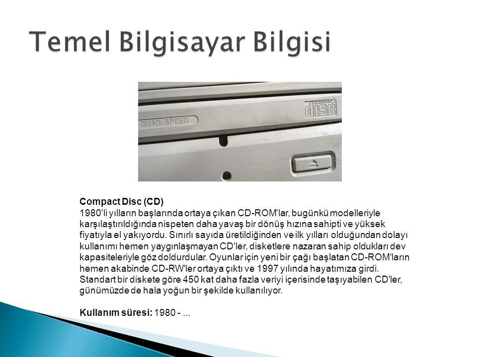 Compact Disc (CD) 1980 li yılların başlarında ortaya çıkan CD-ROM lar, bugünkü modelleriyle karşılaştırıldığında nispeten daha yavaş bir dönüş hızına sahipti ve yüksek fiyatıyla el yakıyordu.