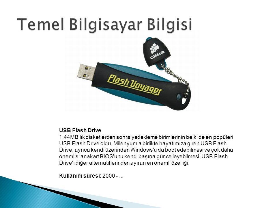 USB Flash Drive 1.44MB lık disketlerden sonra yedekleme birimlerinin belki de en popüleri USB Flash Drive oldu.