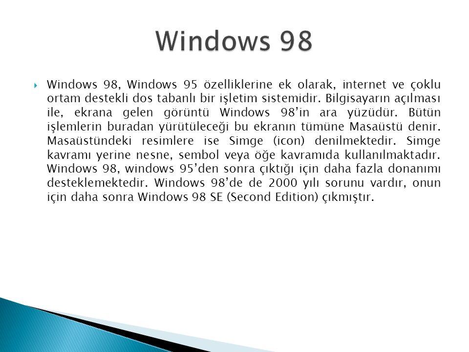  Windows 98, Windows 95 özelliklerine ek olarak, internet ve çoklu ortam destekli dos tabanlı bir işletim sistemidir.