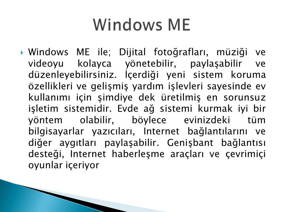  Windows ME ile; Dijital fotoğrafları, müziği ve videoyu kolayca yönetebilir, paylaşabilir ve düzenleyebilirsiniz.