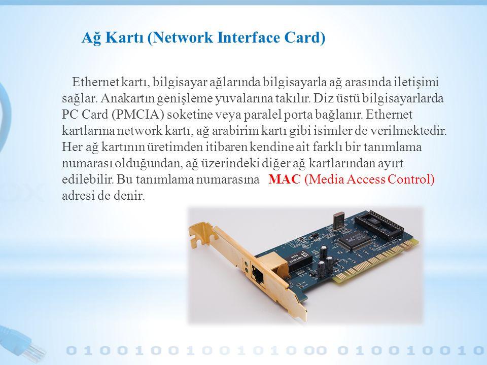 Ağ Kartı (Network Interface Card) Ethernet kartı, bilgisayar ağlarında bilgisayarla ağ arasında iletişimi sağlar. Anakartın genişleme yuvalarına takıl