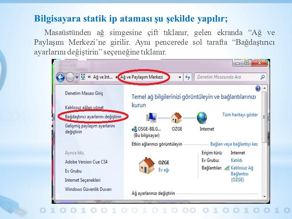 """Bilgisayara statik ip ataması şu şekilde yapılır; Masaüstünden ağ simgesine çift tıklanır, gelen ekranda """"Ağ ve Paylaşım Merkezi'ne girilir. Aynı penc"""