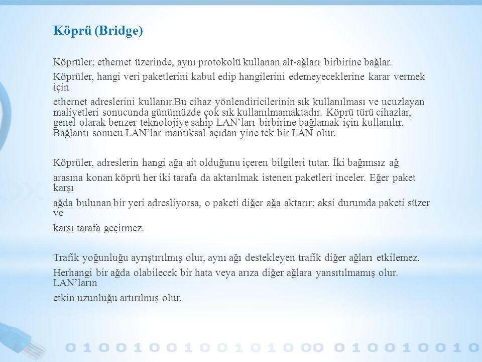 Köprü (Bridge) Köprüler; ethernet üzerinde, aynı protokolü kullanan alt-ağları birbirine bağlar. Köprüler, hangi veri paketlerini kabul edip hangileri
