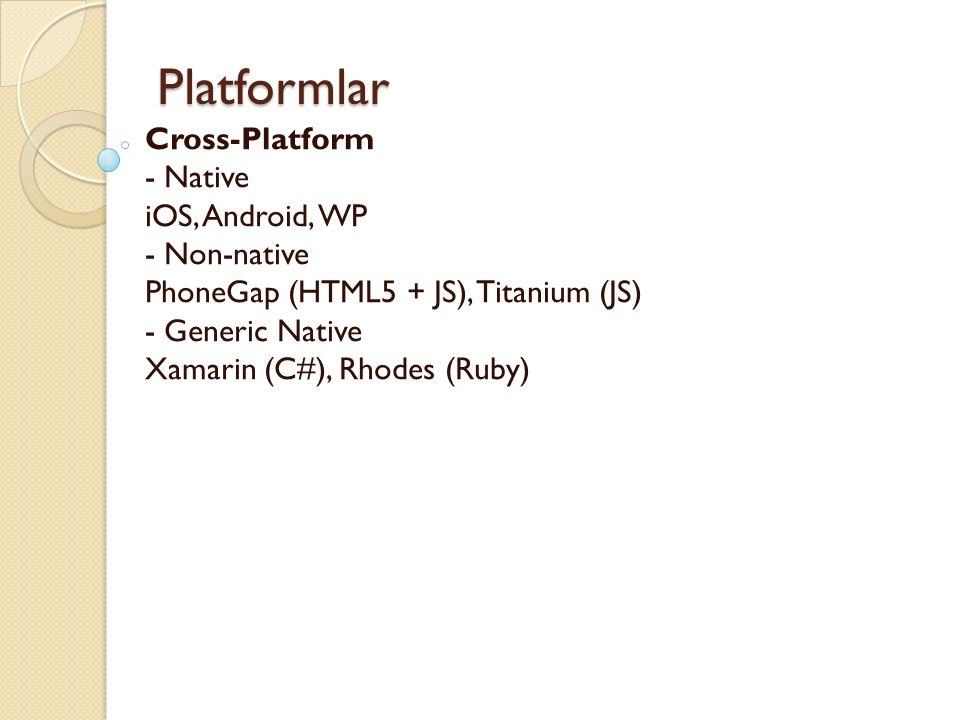 Platformlar Platformlar Cross-Platform - Native iOS, Android, WP - Non-native PhoneGap (HTML5 + JS), Titanium (JS) - Generic Native Xamarin (C#), Rhodes (Ruby)