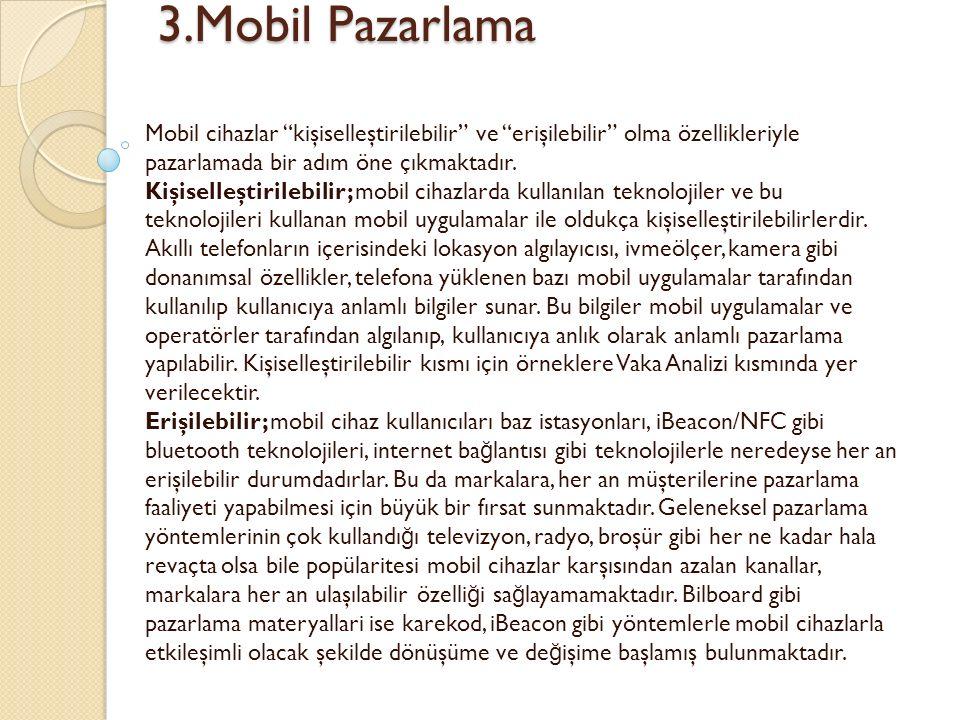 3.Mobil Pazarlama 3.Mobil Pazarlama Mobil cihazlar kişiselleştirilebilir ve erişilebilir olma özellikleriyle pazarlamada bir adım öne çıkmaktadır.