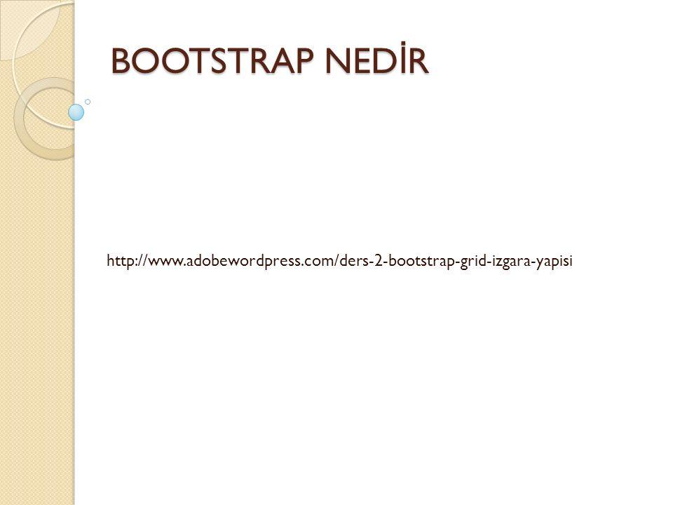 BOOTSTRAP NED İ R BOOTSTRAP NED İ R http://www.adobewordpress.com/ders-2-bootstrap-grid-izgara-yapisi
