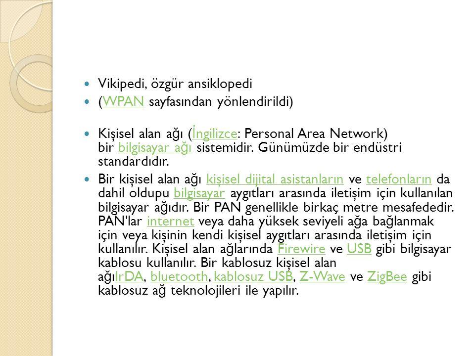 Vikipedi, özgür ansiklopedi (WPAN sayfasından yönlendirildi)WPAN Kişisel alan a ğ ı ( İ ngilizce: Personal Area Network) bir bilgisayar a ğ ı sistemidir.
