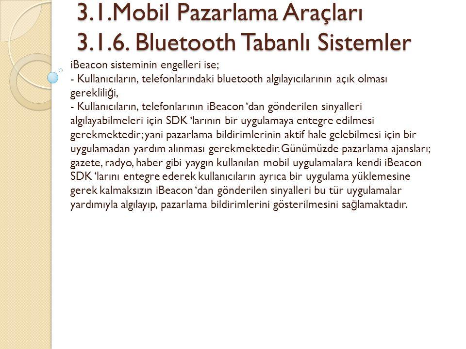 3.1.Mobil Pazarlama Araçları 3.1.6. Bluetooth Tabanlı Sistemler 3.1.Mobil Pazarlama Araçları 3.1.6.