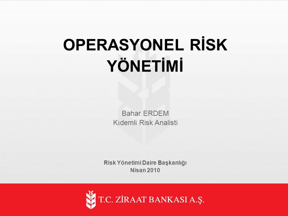 OPERASYONEL RİSK YÖNETİMİ Bahar ERDEM Kıdemli Risk Analisti Risk Yönetimi Daire Başkanlığı Nisan 2010