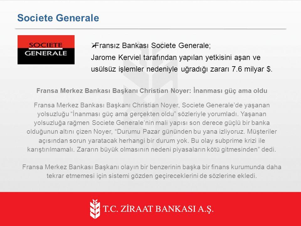 Fransız Bankası Societe Generale; Jarome Kerviel tarafından yapılan yetkisini aşan ve usülsüz işlemler nedeniyle uğradığı zararı 7.6 milyar $.