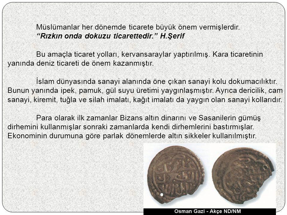 Müslümanlar her dönemde ticarete büyük önem vermişlerdir.