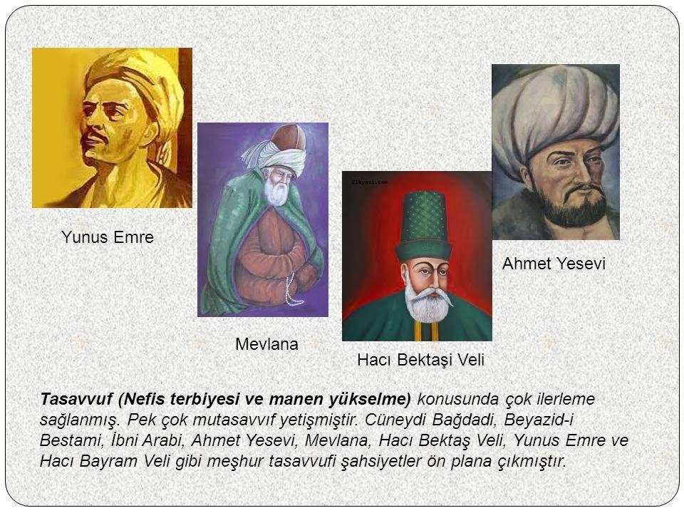 Yunus Emre Mevlana Hacı Bektaşi Veli Ahmet Yesevi Tasavvuf (Nefis terbiyesi ve manen yükselme) konusunda çok ilerleme sağlanmış.