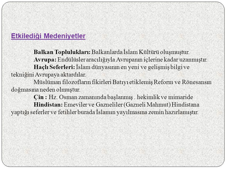 Etkilediği Medeniyetler Balkan Toplulukları: Balkanlarda İslam Kültürü oluşmuştur.
