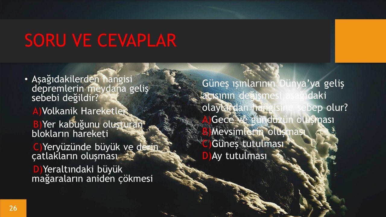 SORU VE CEVAPLAR Aşağıdakilerden hangisi depremlerin meydana geliş sebebi değildir? A)Volkanik Hareketler B)Yer kabuğunu oluşturan blokların hareketi