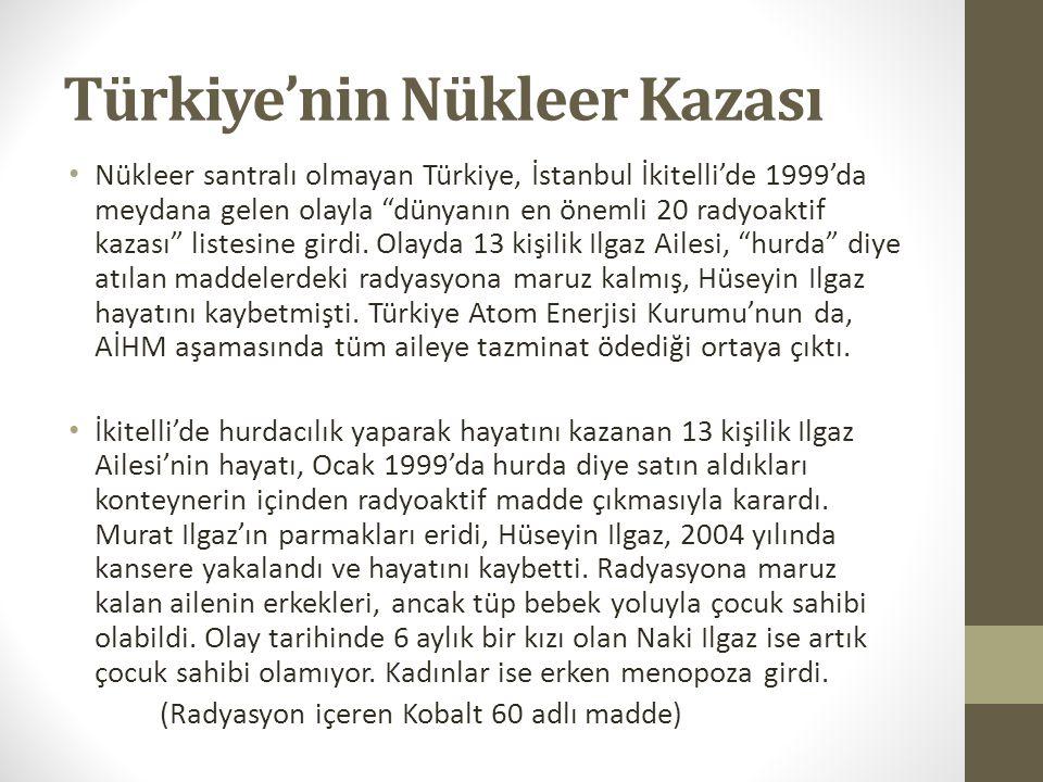 Türkiye'nin Nükleer Kazası Nükleer santralı olmayan Türkiye, İstanbul İkitelli'de 1999'da meydana gelen olayla dünyanın en önemli 20 radyoaktif kazası listesine girdi.