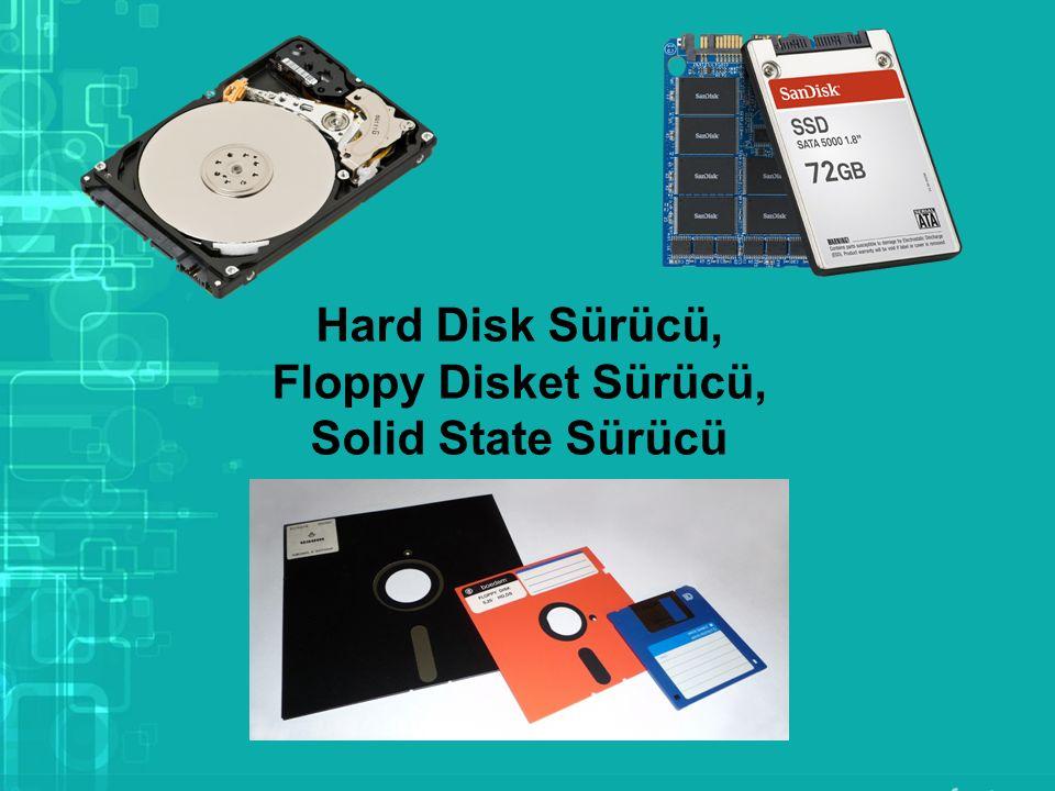 Hard Disk Sürücü, Floppy Disket Sürücü, Solid State Sürücü