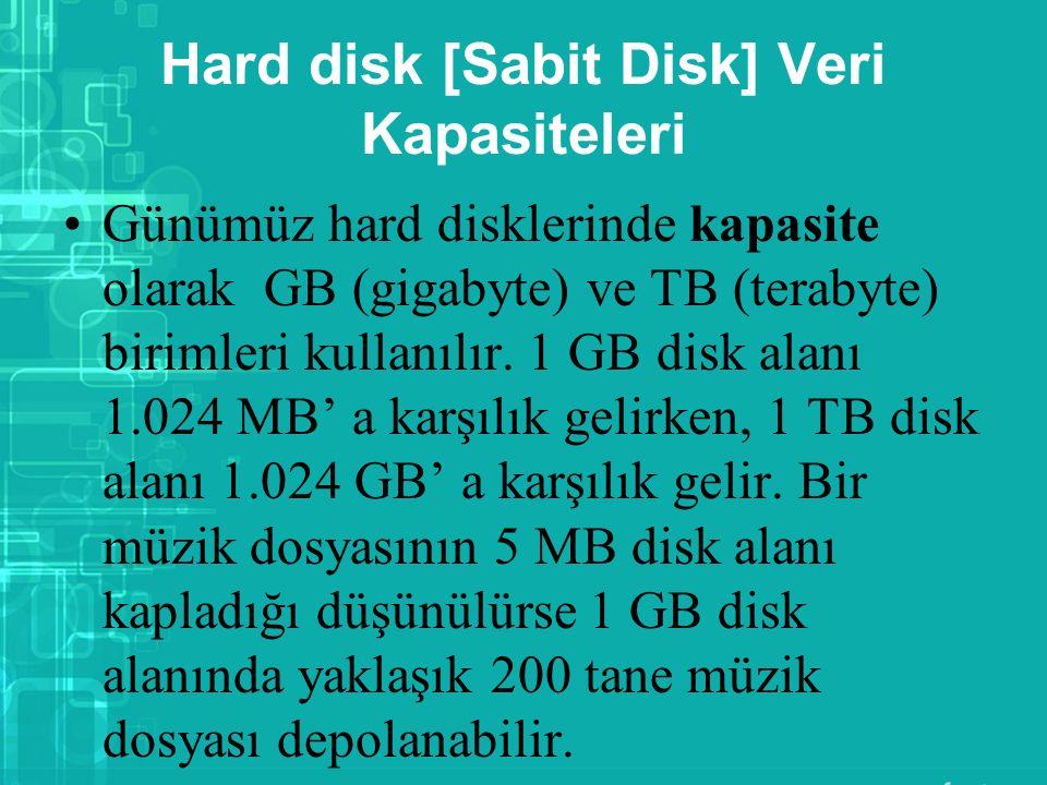 Hard disk [Sabit Disk] Veri Kapasiteleri Günümüz hard disklerinde kapasite olarak GB (gigabyte) ve TB (terabyte) birimleri kullanılır. 1 GB disk alanı