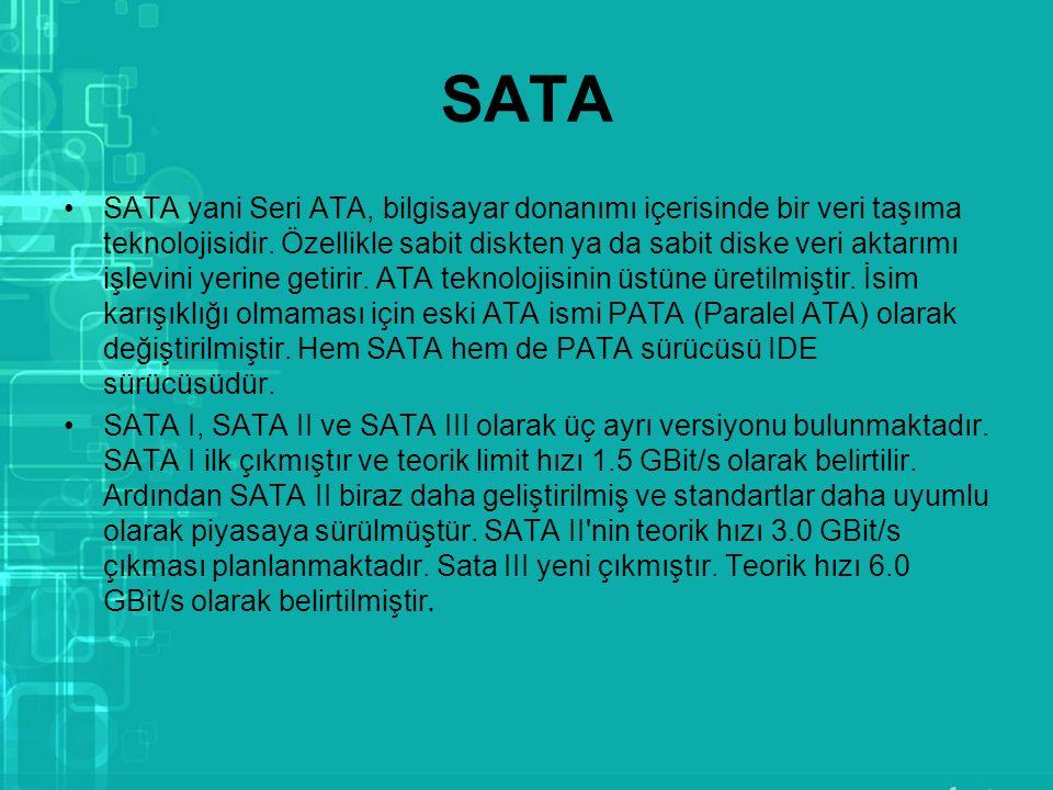 SATA SATA yani Seri ATA, bilgisayar donanımı içerisinde bir veri taşıma teknolojisidir. Özellikle sabit diskten ya da sabit diske veri aktarımı işlevi