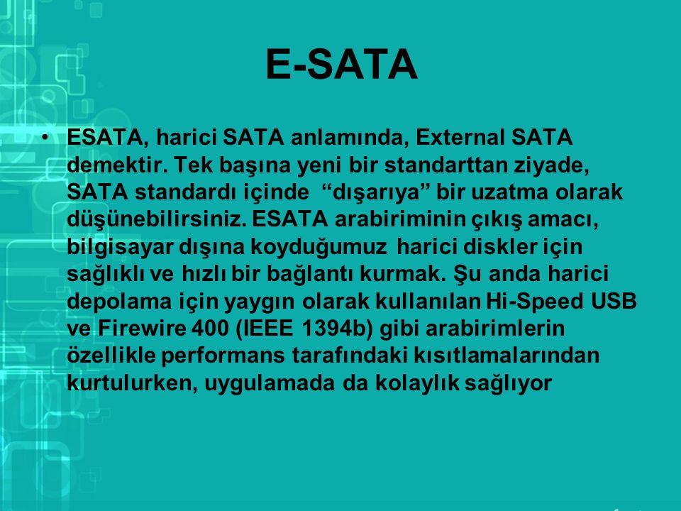 """E-SATA ESATA, harici SATA anlamında, External SATA demektir. Tek başına yeni bir standarttan ziyade, SATA standardı içinde """"dışarıya"""" bir uzatma olara"""