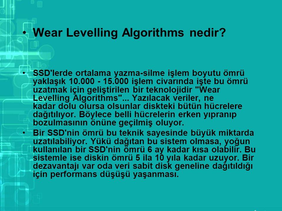 Wear Levelling Algorithms nedir? SSD'lerde ortalama yazma-silme işlem boyutu ömrü yaklaşık 10.000 - 15.000 işlem civarında işte bu ömrü uzatmak için g