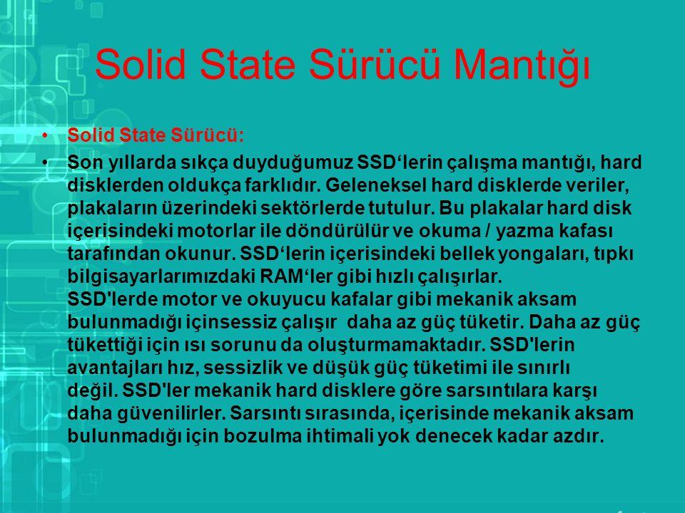 Solid State Sürücü Mantığı Solid State Sürücü: Son yıllarda sıkça duyduğumuz SSD'lerin çalışma mantığı, hard disklerden oldukça farklıdır. Geleneksel