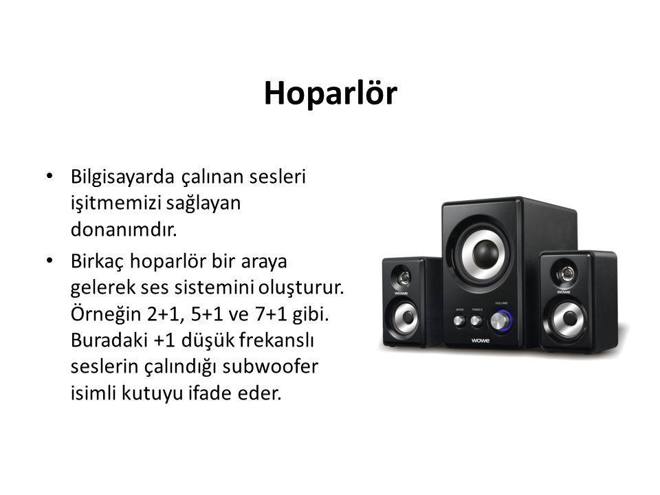 Hoparlör Bilgisayarda çalınan sesleri işitmemizi sağlayan donanımdır. Birkaç hoparlör bir araya gelerek ses sistemini oluşturur. Örneğin 2+1, 5+1 ve 7