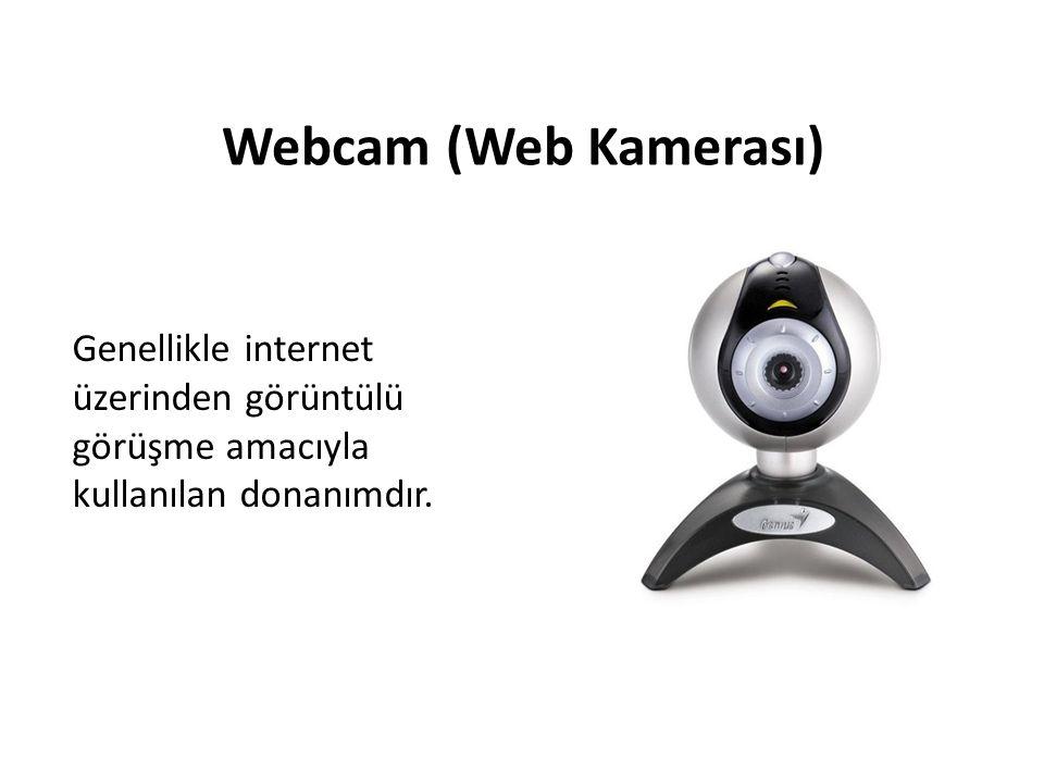 Webcam (Web Kamerası) Genellikle internet üzerinden görüntülü görüşme amacıyla kullanılan donanımdır.