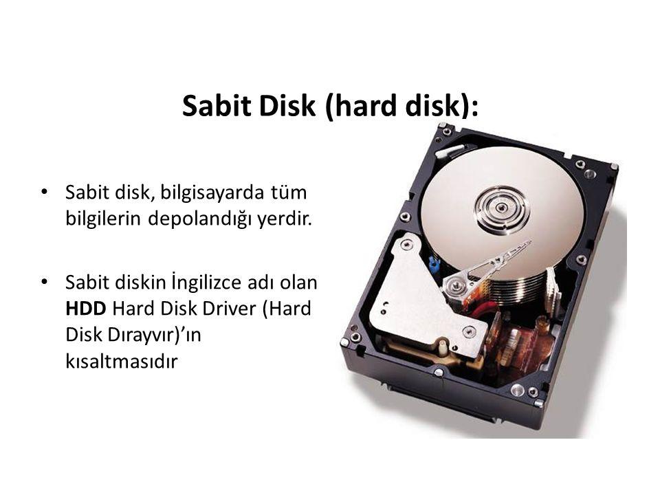 Sabit Disk (hard disk): Sabit disk, bilgisayarda tüm bilgilerin depolandığı yerdir. Sabit diskin İngilizce adı olan HDD Hard Disk Driver (Hard Disk Dı