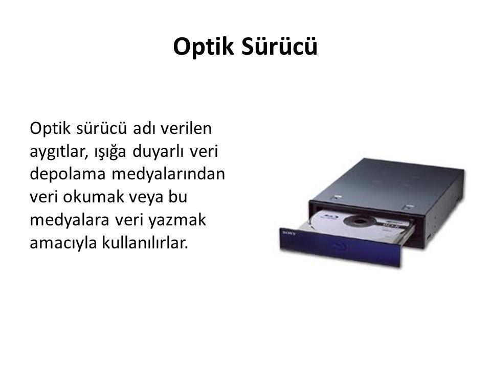 Optik Sürücü Optik sürücü adı verilen aygıtlar, ışığa duyarlı veri depolama medyalarından veri okumak veya bu medyalara veri yazmak amacıyla kullanılı
