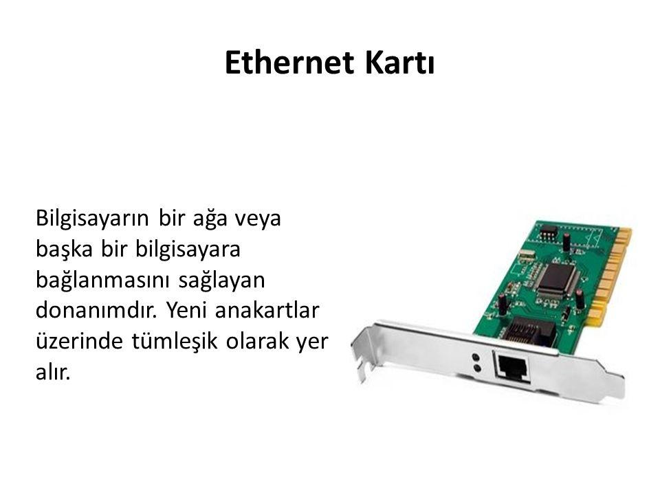 Ethernet Kartı Bilgisayarın bir ağa veya başka bir bilgisayara bağlanmasını sağlayan donanımdır. Yeni anakartlar üzerinde tümleşik olarak yer alır.