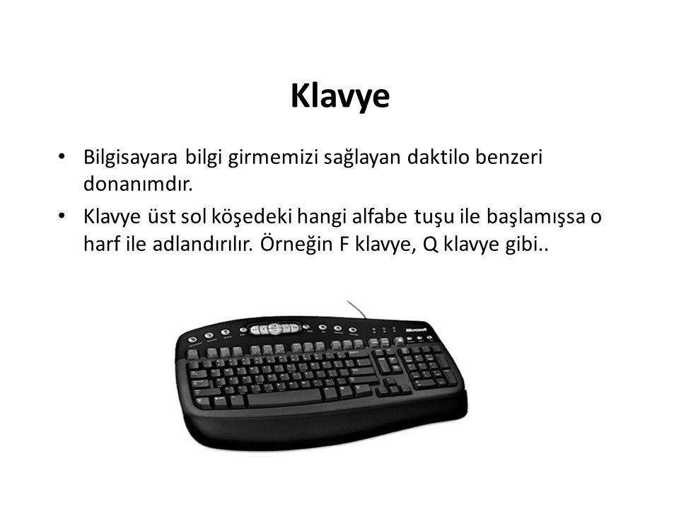 Klavye Bilgisayara bilgi girmemizi sağlayan daktilo benzeri donanımdır. Klavye üst sol köşedeki hangi alfabe tuşu ile başlamışsa o harf ile adlandırıl
