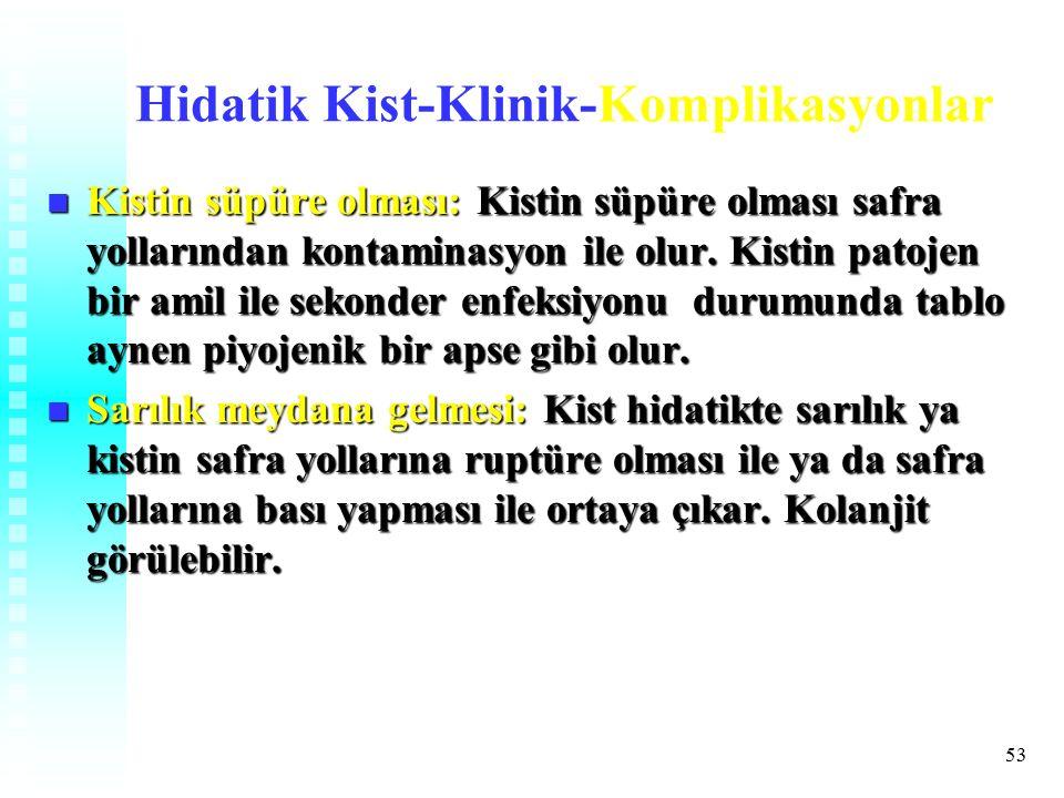 53 Hidatik Kist-Klinik-Komplikasyonlar Kistin süpüre olması: Kistin süpüre olması safra yollarından kontaminasyon ile olur.