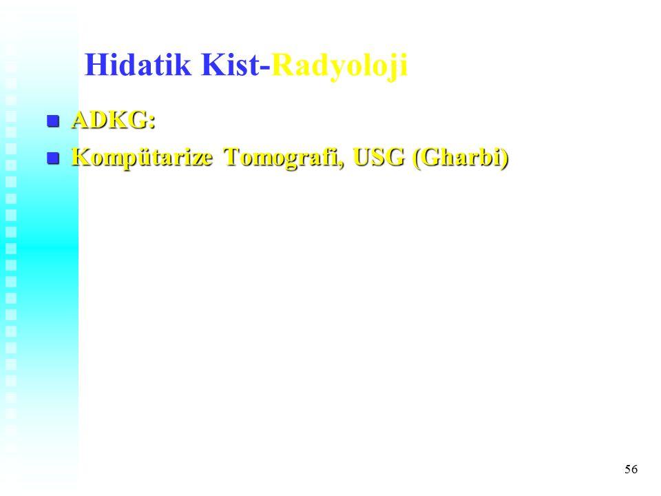 56 Hidatik Kist-Radyoloji ADKG: ADKG: Kompütarize Tomografi, USG (Gharbi) Kompütarize Tomografi, USG (Gharbi)