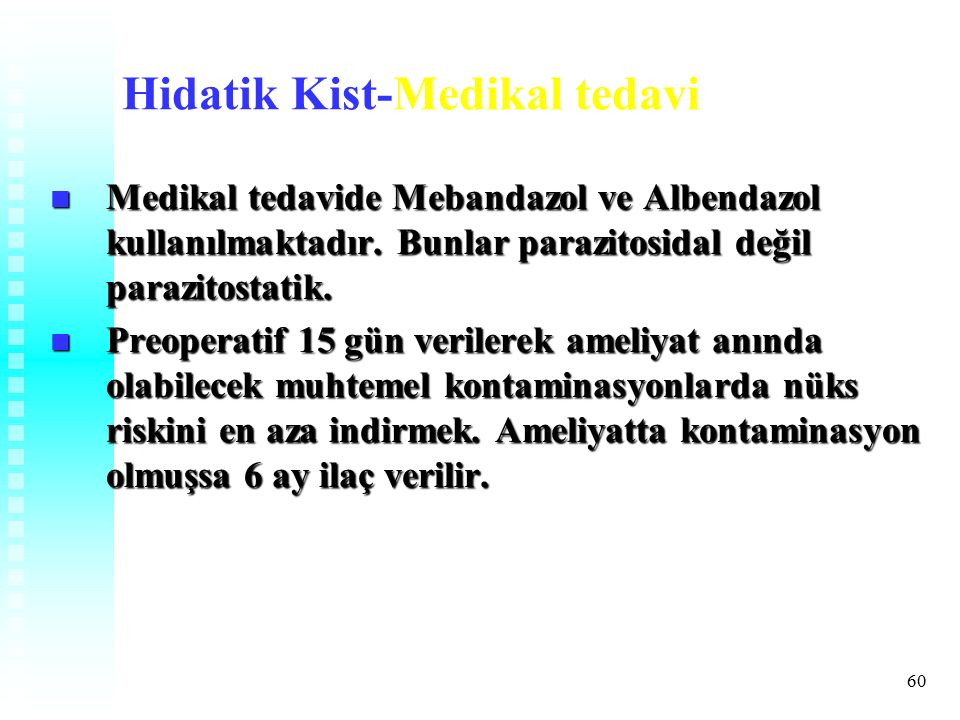 60 Hidatik Kist-Medikal tedavi Medikal tedavide Mebandazol ve Albendazol kullanılmaktadır.