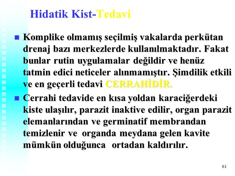 61 Hidatik Kist-Tedavi Komplike olmamış seçilmiş vakalarda perkütan drenaj bazı merkezlerde kullanılmaktadır.
