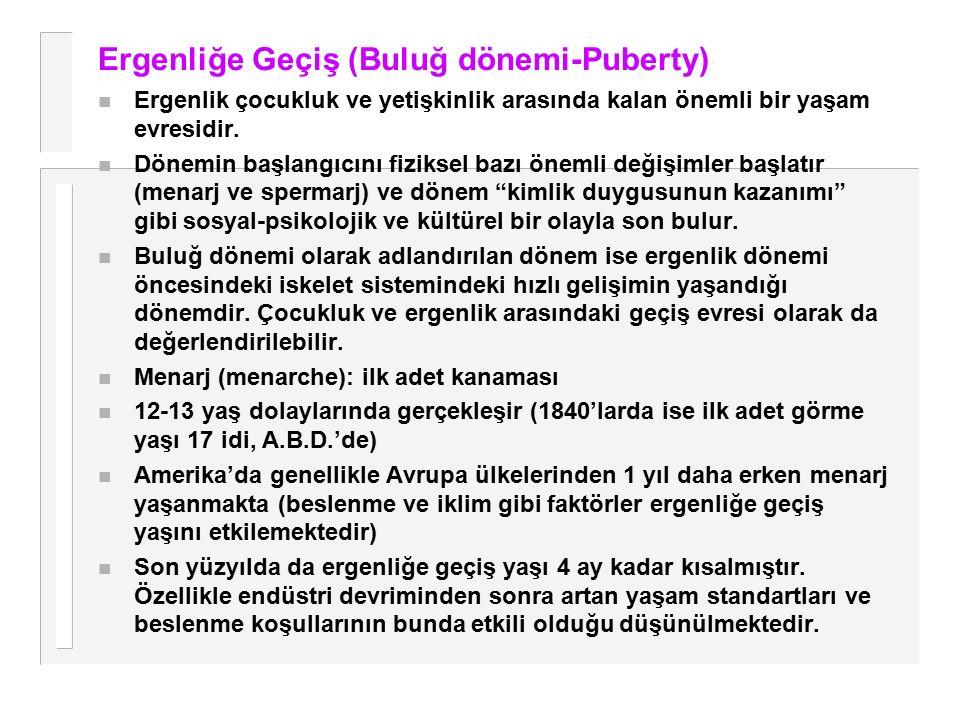 Ergenliğe Geçiş (Buluğ dönemi-Puberty) n Ergenlik çocukluk ve yetişkinlik arasında kalan önemli bir yaşam evresidir. n Dönemin başlangıcını fiziksel b