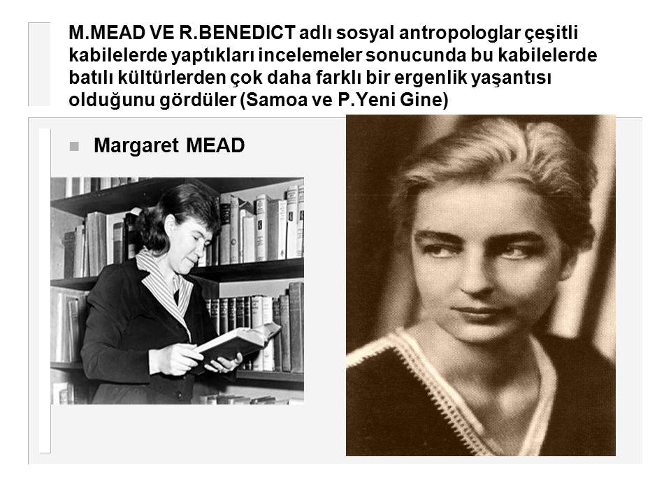 M.MEAD VE R.BENEDICT adlı sosyal antropologlar çeşitli kabilelerde yaptıkları incelemeler sonucunda bu kabilelerde batılı kültürlerden çok daha farklı