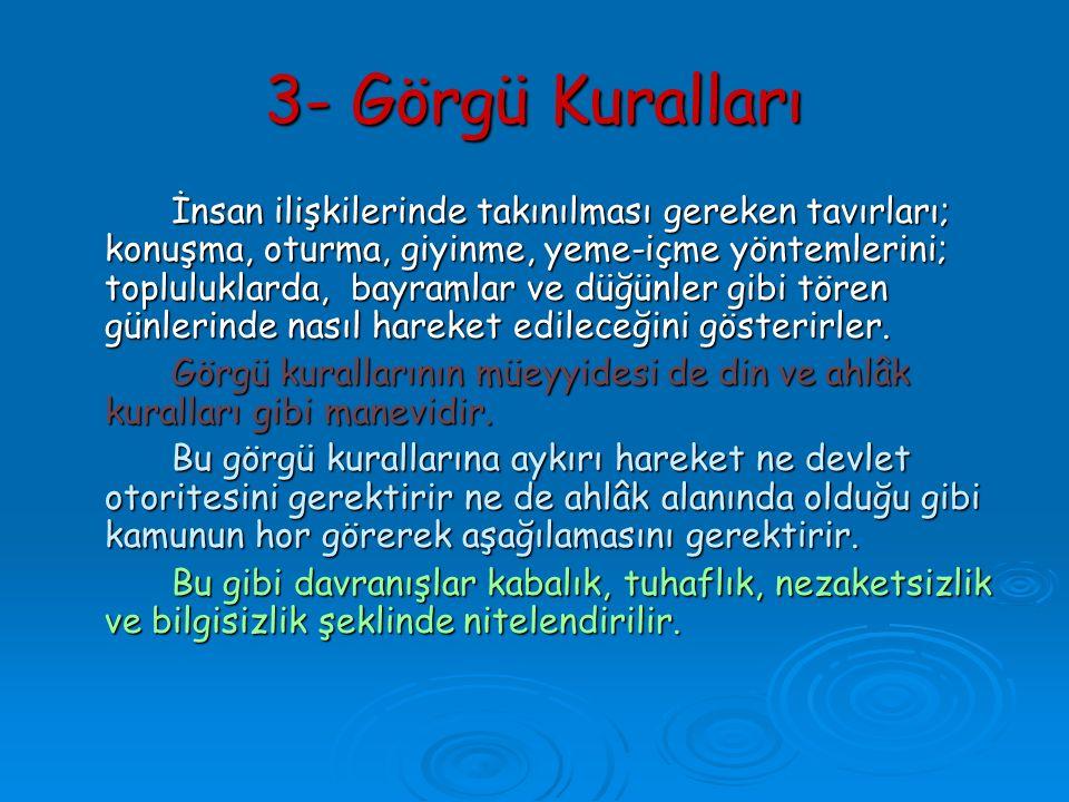 3- Görgü Kuralları İnsan ilişkilerinde takınılması gereken tavırları; konuşma, oturma, giyinme, yeme-içme yöntemlerini; topluluklarda, bayramlar ve dü