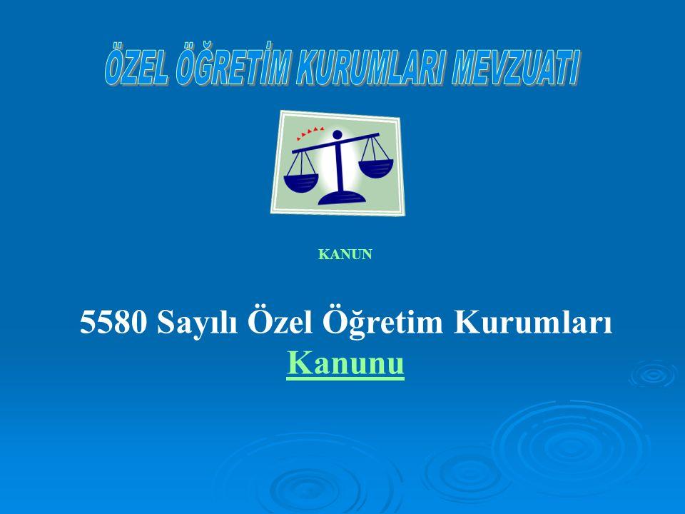 KANUN 5580 Sayılı Özel Öğretim Kurumları Kanunu Kanunu