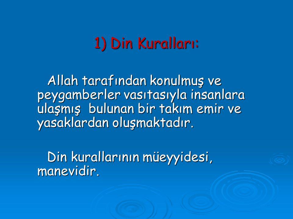 1) Din Kuralları: Allah tarafından konulmuş ve peygamberler vasıtasıyla insanlara ulaşmış bulunan bir takım emir ve yasaklardan oluşmaktadır. Din kura