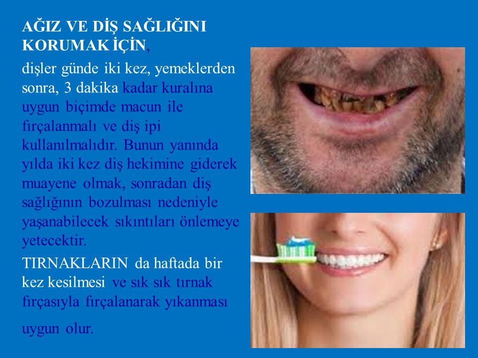 AĞIZ VE DİŞ SAĞLIĞINI KORUMAK İÇİN, dişler günde iki kez, yemeklerden sonra, 3 dakika kadar kuralına uygun biçimde macun ile fırçalanmalı ve diş ipi kullanılmalıdır.
