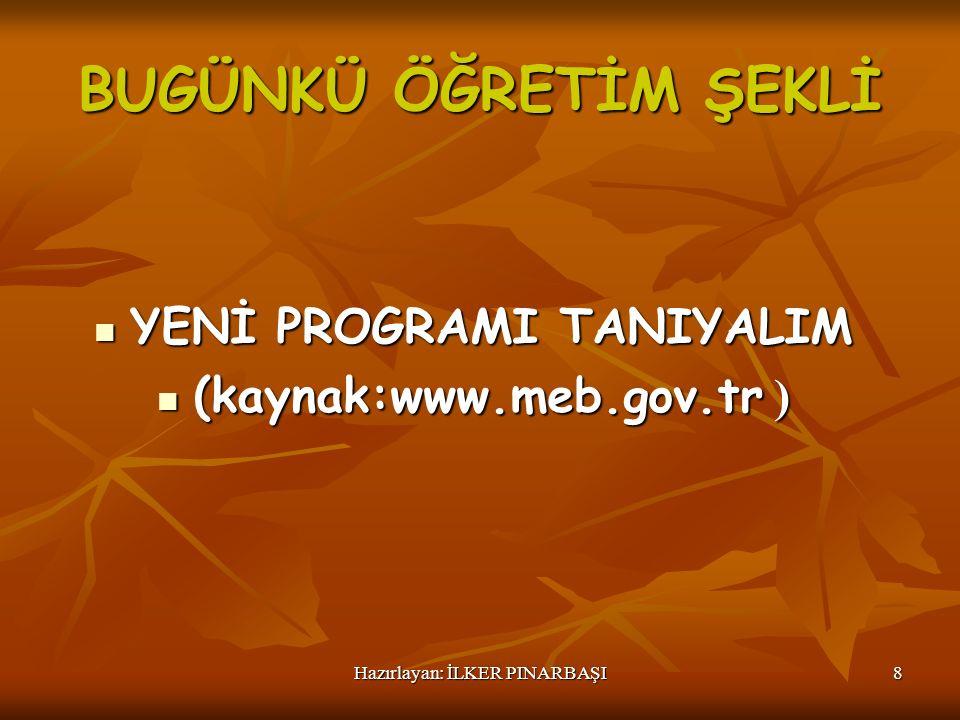 8 BUGÜNKÜ ÖĞRETİM ŞEKLİ YENİ PROGRAMI TANIYALIM (kaynak:www.meb.gov.tr )