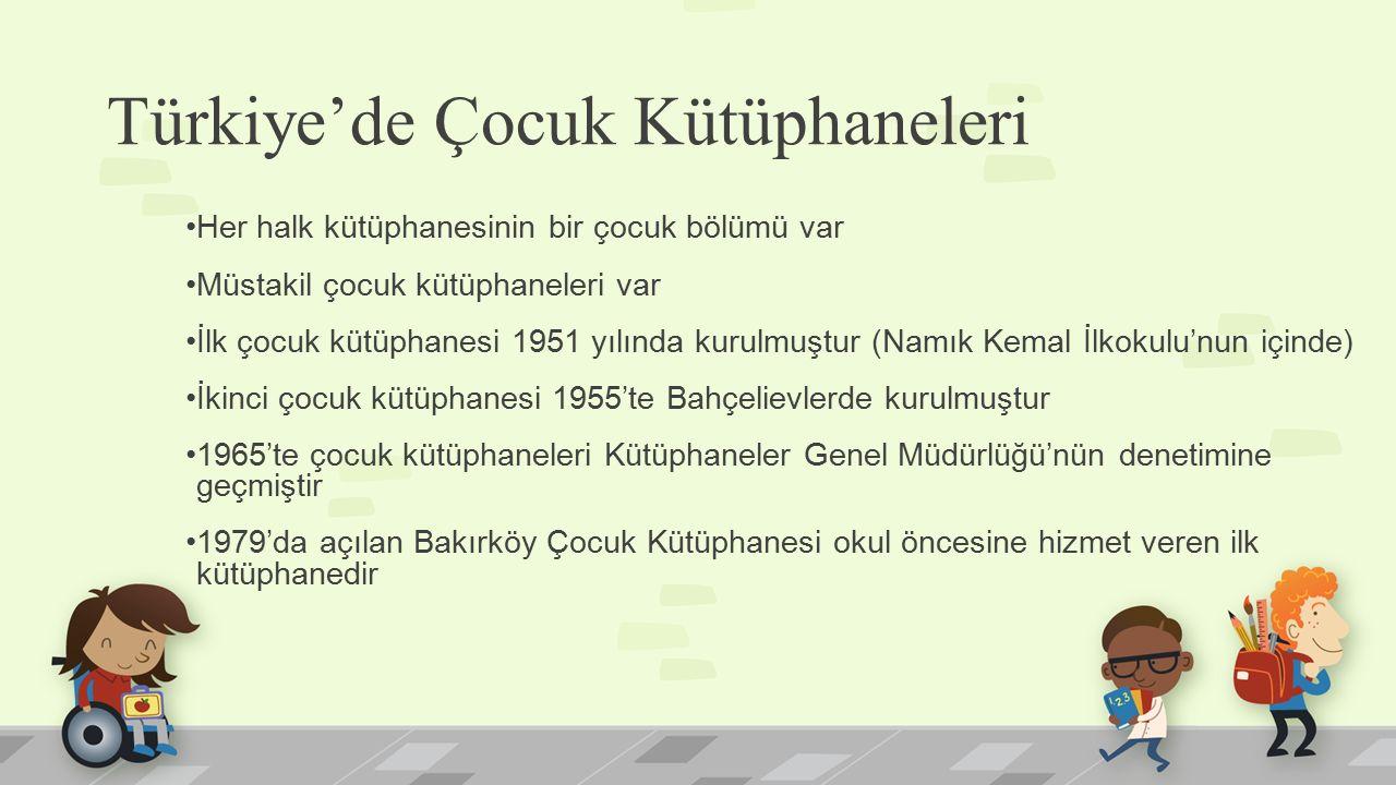 Türkiye'de Çocuk Kütüphaneleri Her halk kütüphanesinin bir çocuk bölümü var Müstakil çocuk kütüphaneleri var İlk çocuk kütüphanesi 1951 yılında kurulm