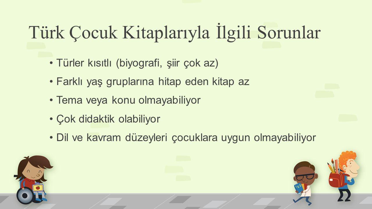 Türk Çocuk Kitaplarıyla İlgili Sorunlar Türler kısıtlı (biyografi, şiir çok az) Farklı yaş gruplarına hitap eden kitap az Tema veya konu olmayabiliyor